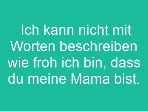 Mama, Du Bist Die Beste Und Ich Habe Dich Ganz Dolle Lieb Und Musste Das  Einfach Mal Sagen.